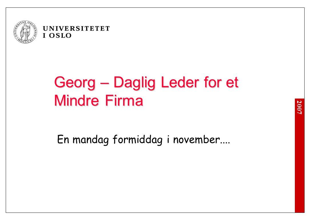 2007 Georg – Daglig Leder for et Mindre Firma En mandag formiddag i november: Knut, et meget lovende nytt medlem av staben, leverte sin oppsigelse rett før helgen.