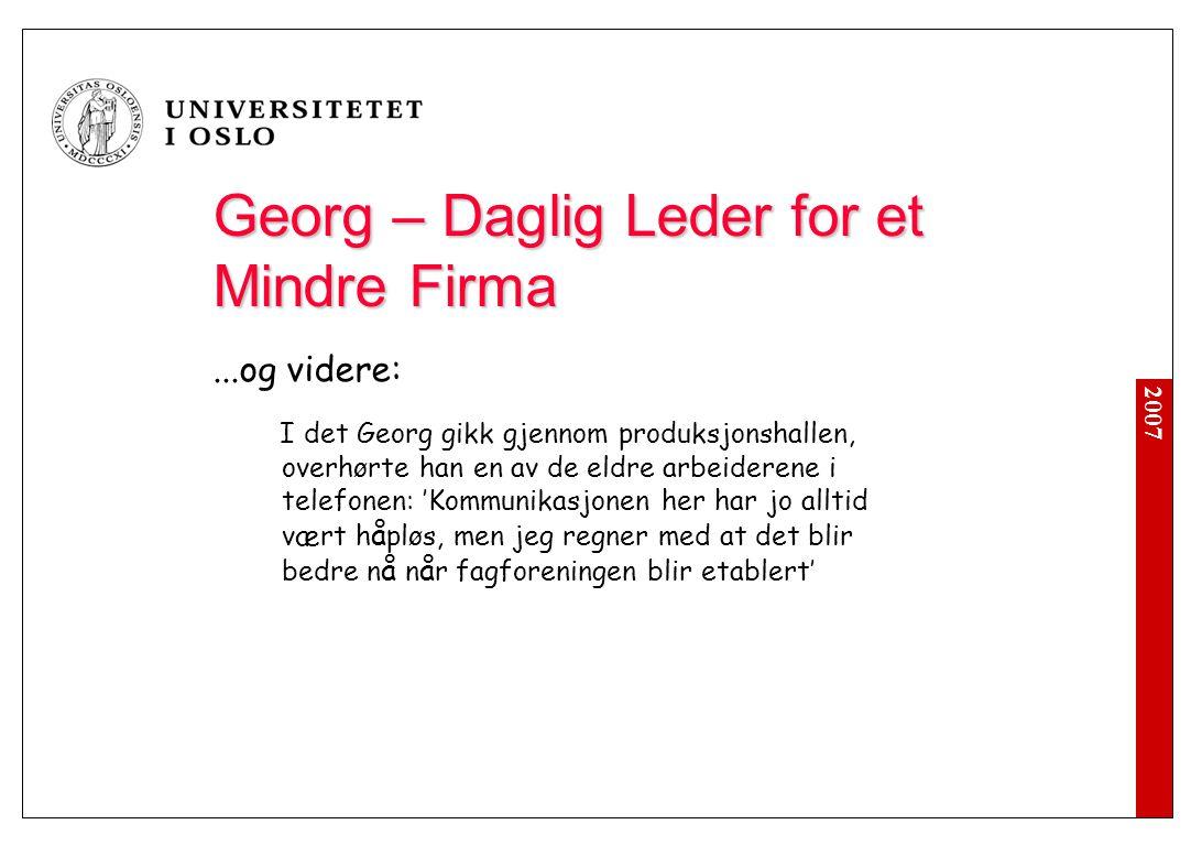 2007 Georg – Daglig Leder for et Mindre Firma...og videre: I det Georg gikk gjennom produksjonshallen, overhørte han en av de eldre arbeiderene i tele