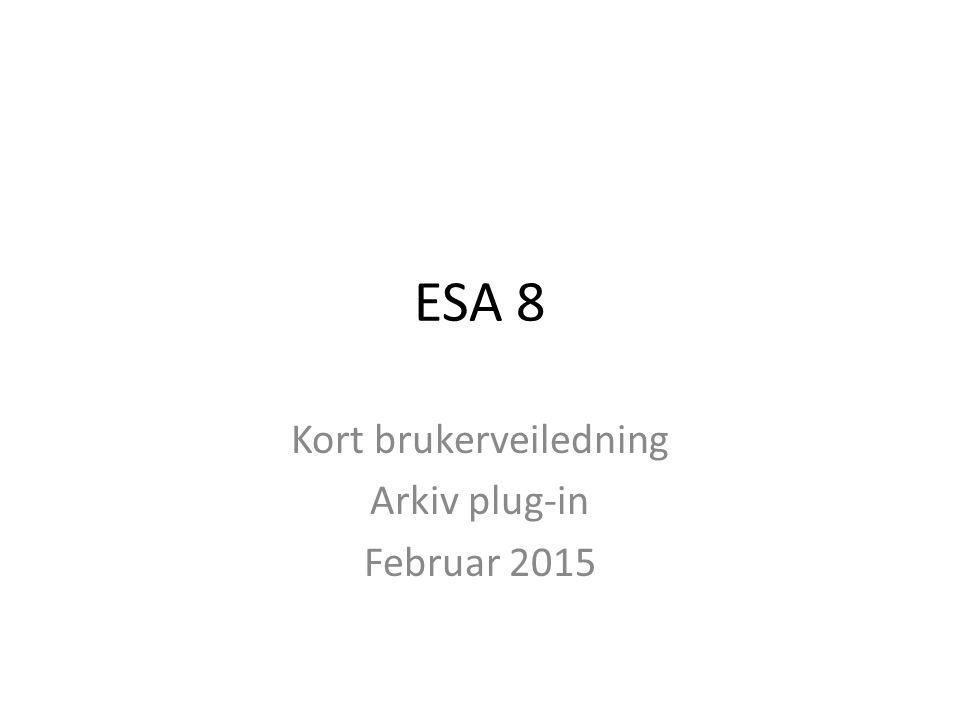 ESA 8 Kort brukerveiledning Arkiv plug-in Februar 2015