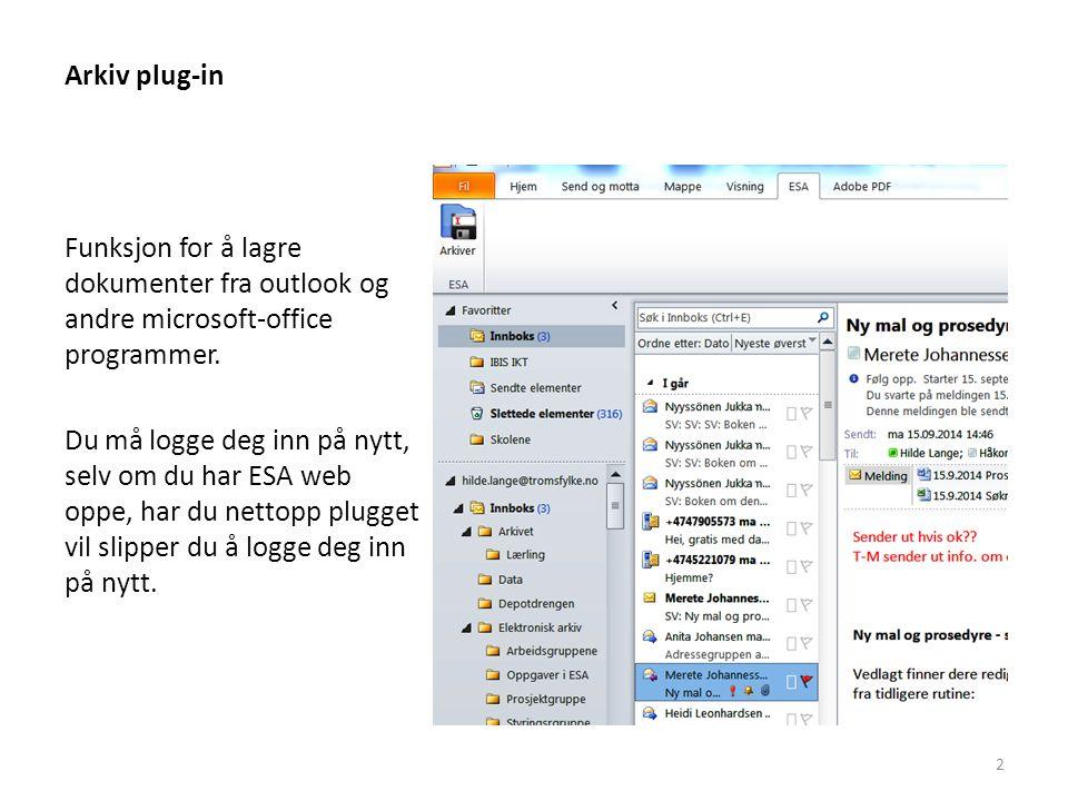 Arkiv plug-in Velg om e-posten skal registeres -I eksisterende sak -I eksisterende journalpost (som vedlegg) -Arkivarer kan velge I ny sak 3