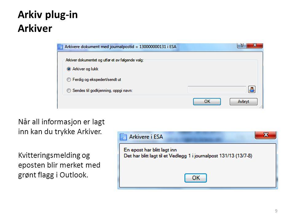 Arkiv plug-in Arkiver Når all informasjon er lagt inn kan du trykke Arkiver. Kvitteringsmelding og eposten blir merket med grønt flagg i Outlook. 9