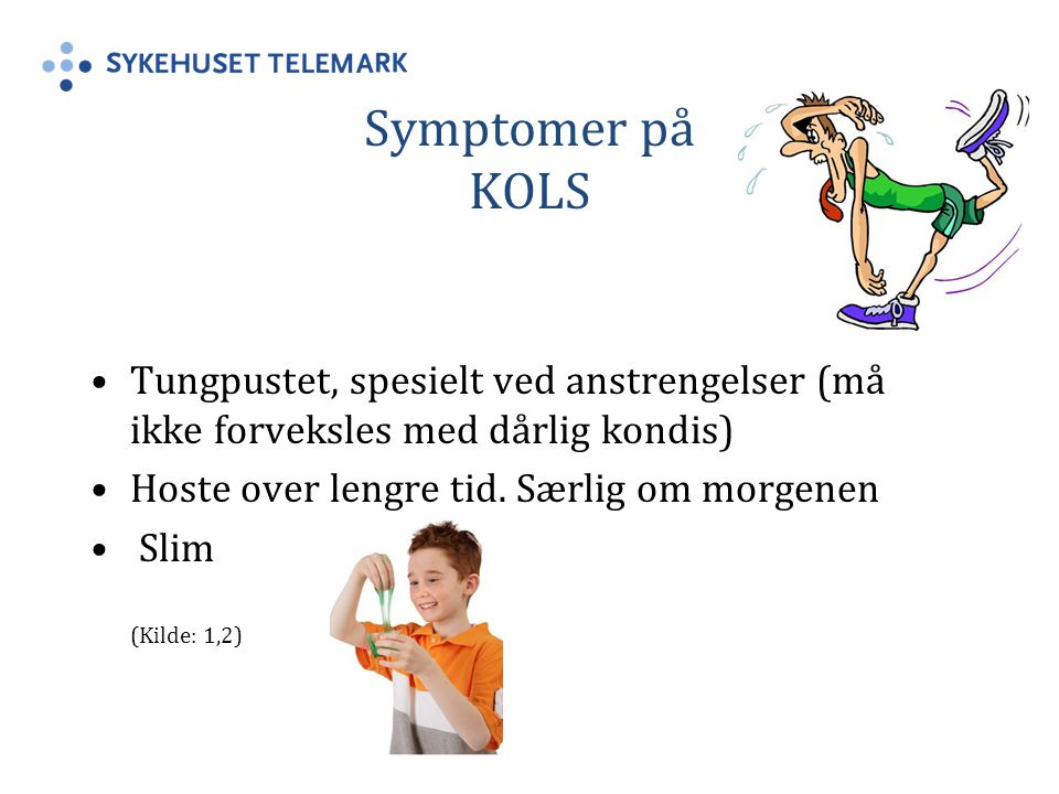 Symptomer på KOLS Tungpustet, spesielt ved anstrengelser (må ikke forveksles med dårlig kondis) Hoste over lengre tid.