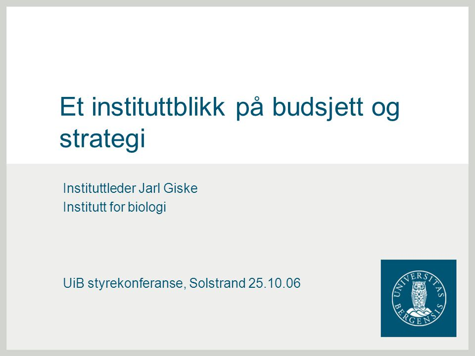 Et instituttblikk på budsjett og strategi Instituttleder Jarl Giske Institutt for biologi UiB styrekonferanse, Solstrand 25.10.06
