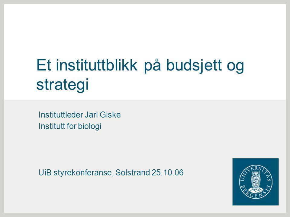 Et instituttblikk på budsjett og strategi Instituttleder Jarl Giske Institutt for biologi UiB styrekonferanse, Solstrand 25.10.06