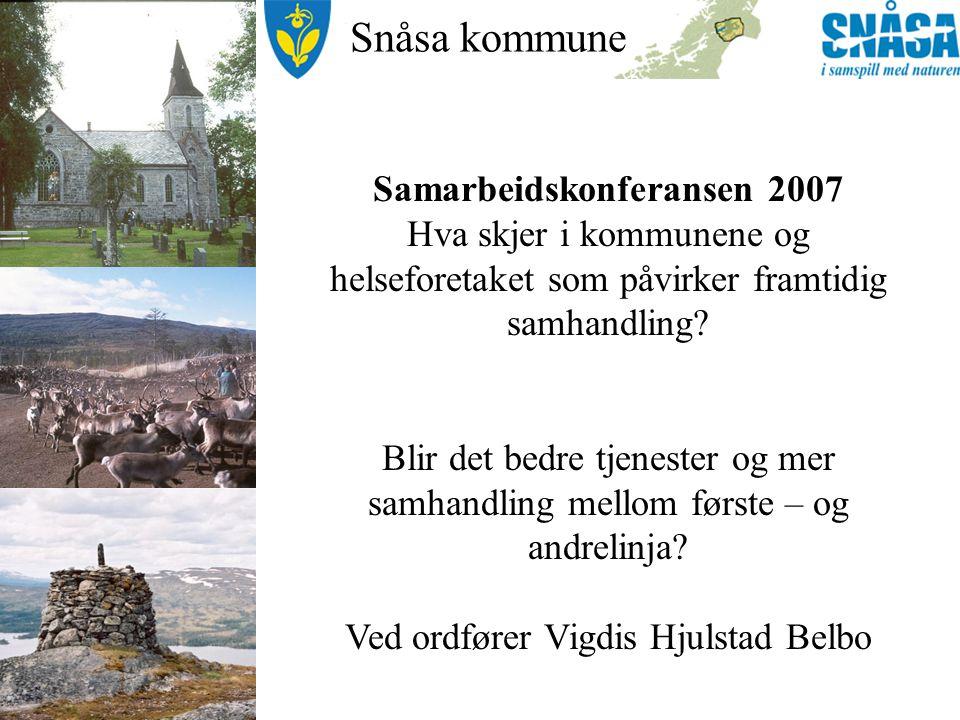 Snåsa kommune Samarbeidskonferansen 2007 Hva skjer i kommunene og helseforetaket som påvirker framtidig samhandling.