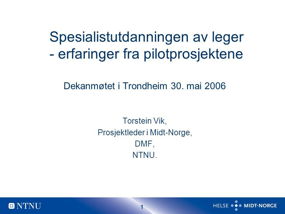 1 Spesialistutdanningen av leger - erfaringer fra pilotprosjektene Dekanmøtet i Trondheim 30.