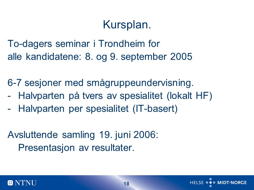 18 Kursplan. To-dagers seminar i Trondheim for alle kandidatene: 8.