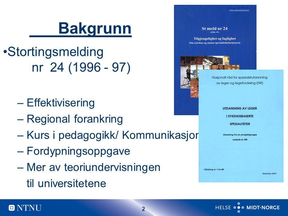 2 Bakgrunn Stortingsmelding nr 24 (1996 - 97) – Effektivisering – Regional forankring – Kurs i pedagogikk/ Kommunikasjon – Fordypningsoppgave – Mer av teoriundervisningen til universitetene