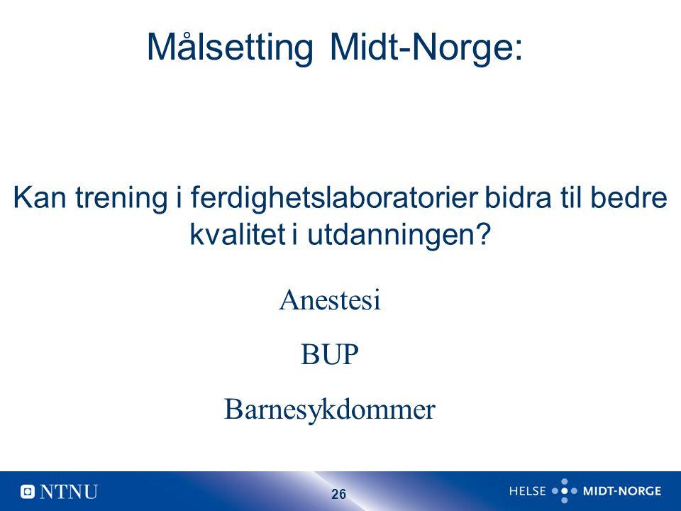 26 Målsetting Midt-Norge: Kan trening i ferdighetslaboratorier bidra til bedre kvalitet i utdanningen.
