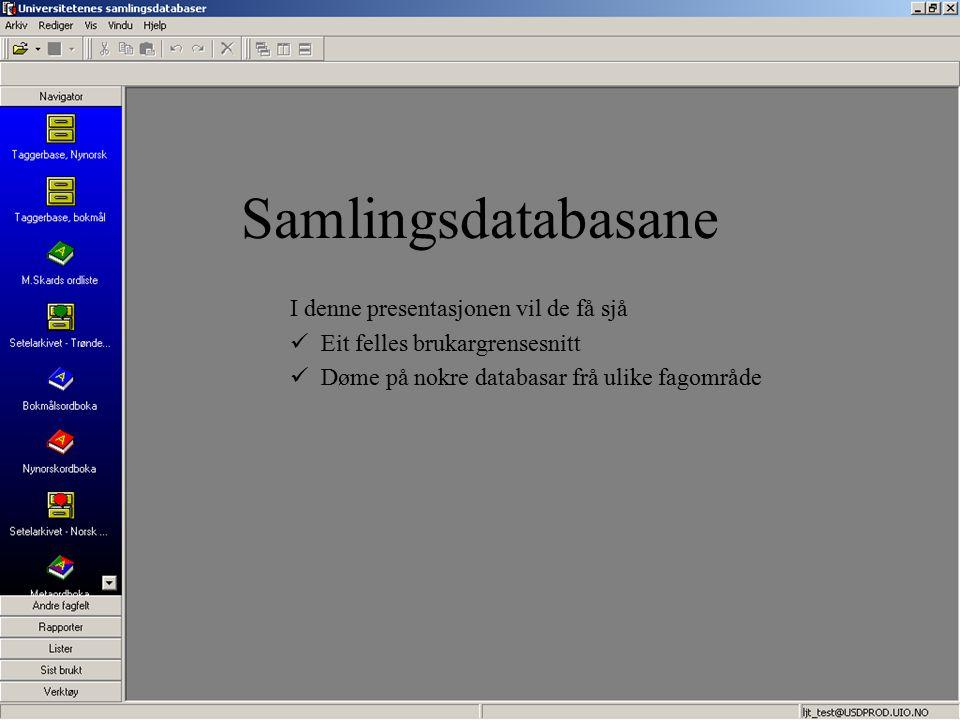 I denne presentasjonen vil de få sjå Eit felles brukargrensesnitt Døme på nokre databasar frå ulike fagområde Samlingsdatabasane