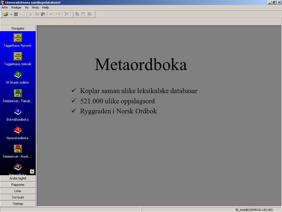 Metaordboka Koplar saman ulike leksikalske databasar 521.000 ulike oppslagsord Ryggraden i Norsk Ordbok