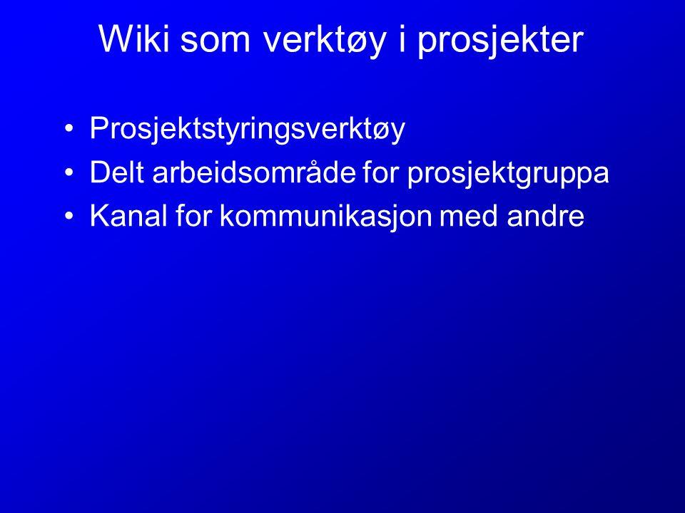 Wiki som verktøy i prosjekter Prosjektstyringsverktøy Delt arbeidsområde for prosjektgruppa Kanal for kommunikasjon med andre