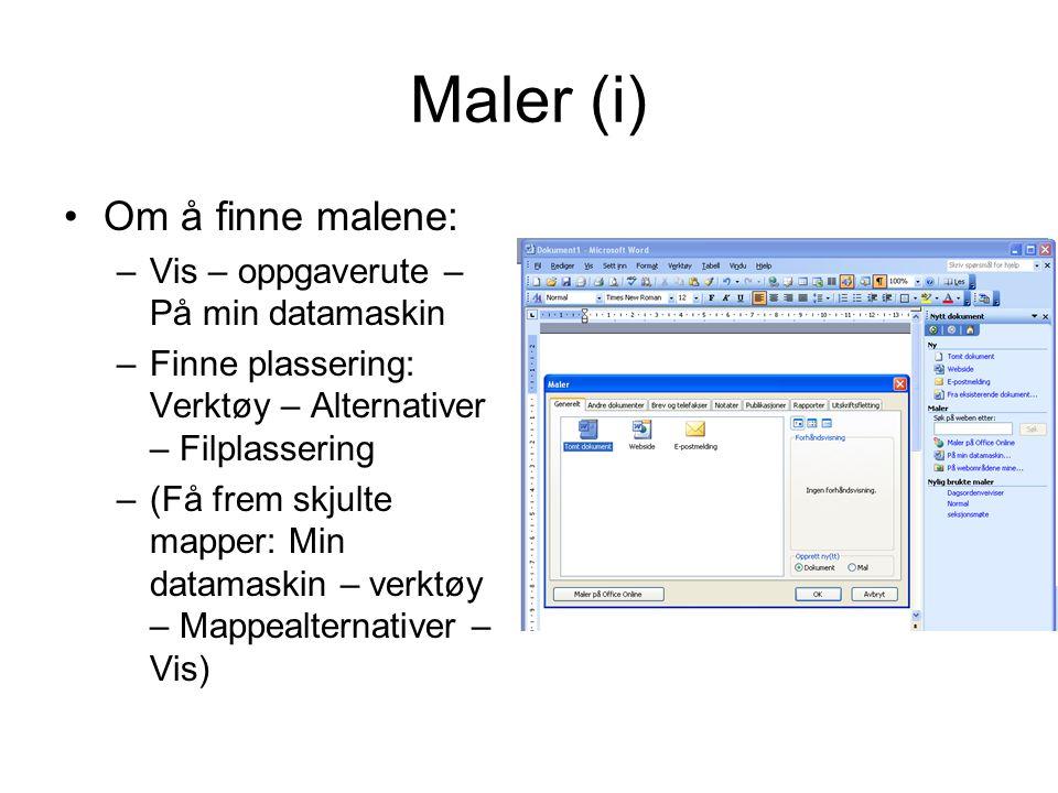 Maler (i) Om å finne malene: –Vis – oppgaverute – På min datamaskin –Finne plassering: Verktøy – Alternativer – Filplassering –(Få frem skjulte mapper: Min datamaskin – verktøy – Mappealternativer – Vis)