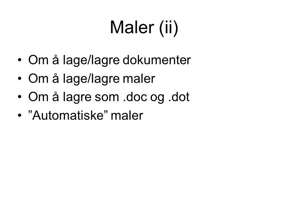 Maler (ii) Om å lage/lagre dokumenter Om å lage/lagre maler Om å lagre som.doc og.dot Automatiske maler