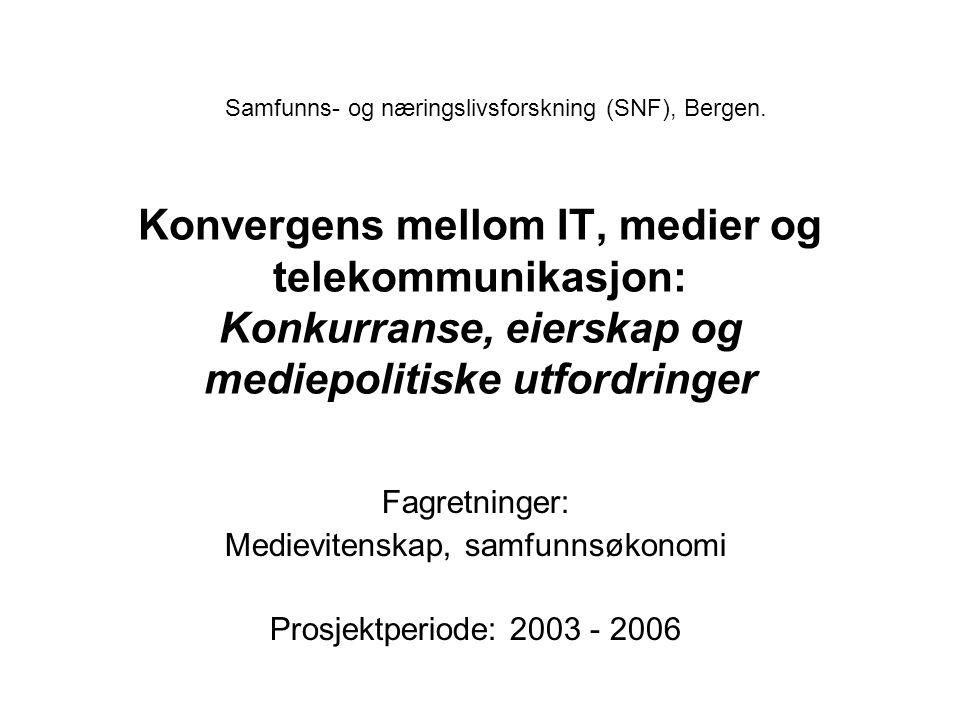 Konvergens mellom IT, medier og telekommunikasjon: Konkurranse, eierskap og mediepolitiske utfordringer Fagretninger: Medievitenskap, samfunnsøkonomi