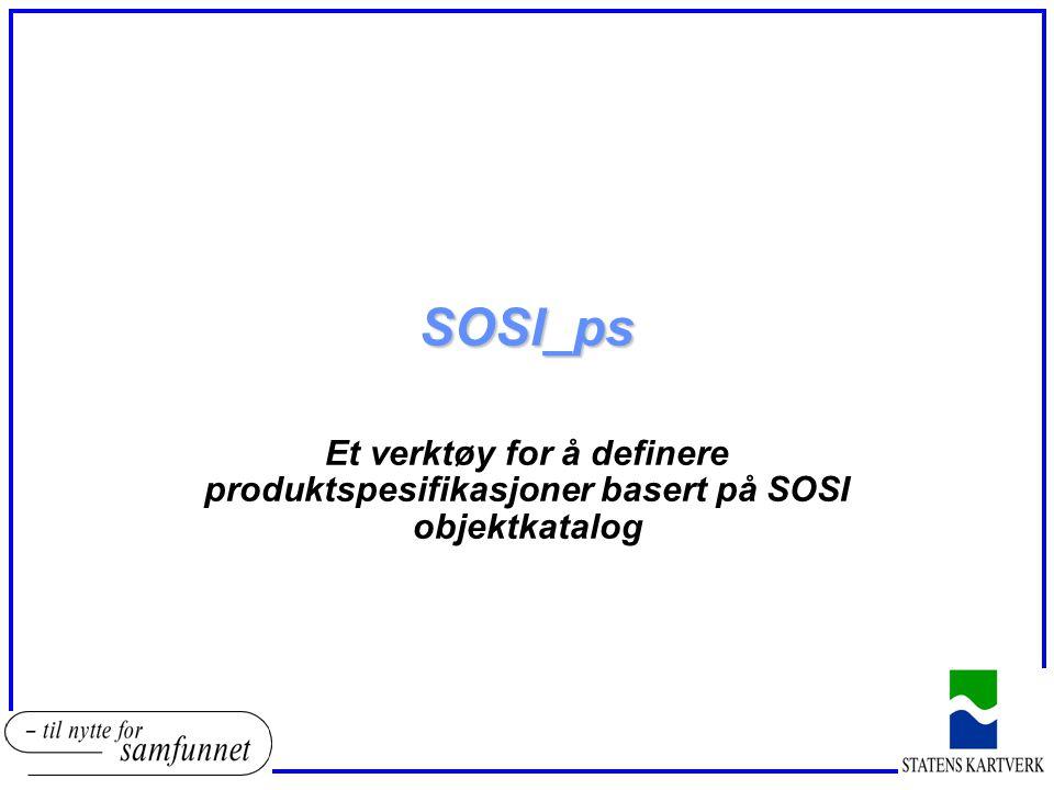 SOSI_ps Et verktøy for å definere produktspesifikasjoner basert på SOSI objektkatalog