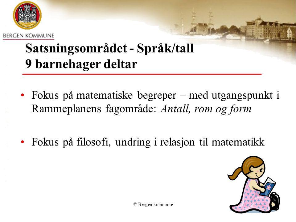 © Bergen kommune Satsningsområdet - Språk/tall 9 barnehager deltar Fokus på matematiske begreper – med utgangspunkt i Rammeplanens fagområde: Antall,