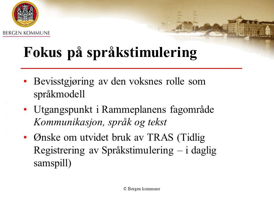 © Bergen kommune Fokus på språkstimulering Bevisstgjøring av den voksnes rolle som språkmodell Utgangspunkt i Rammeplanens fagområde Kommunikasjon, sp