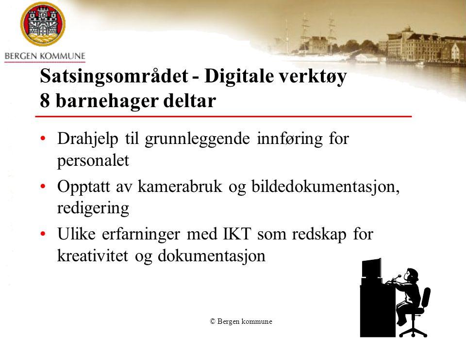 © Bergen kommune Satsingsområdet - Digitale verktøy 8 barnehager deltar Drahjelp til grunnleggende innføring for personalet Opptatt av kamerabruk og bildedokumentasjon, redigering Ulike erfarninger med IKT som redskap for kreativitet og dokumentasjon
