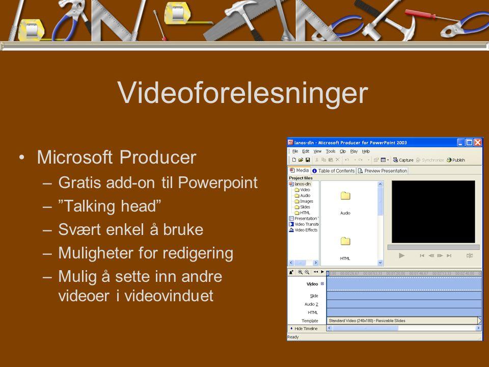 Videoforelesninger Microsoft Producer –Gratis add-on til Powerpoint – Talking head –Svært enkel å bruke –Muligheter for redigering –Mulig å sette inn andre videoer i videovinduet