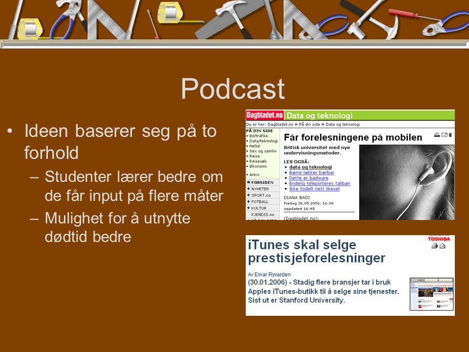 Podcast Ideen baserer seg på to forhold –Studenter lærer bedre om de får input på flere måter –Mulighet for å utnytte dødtid bedre