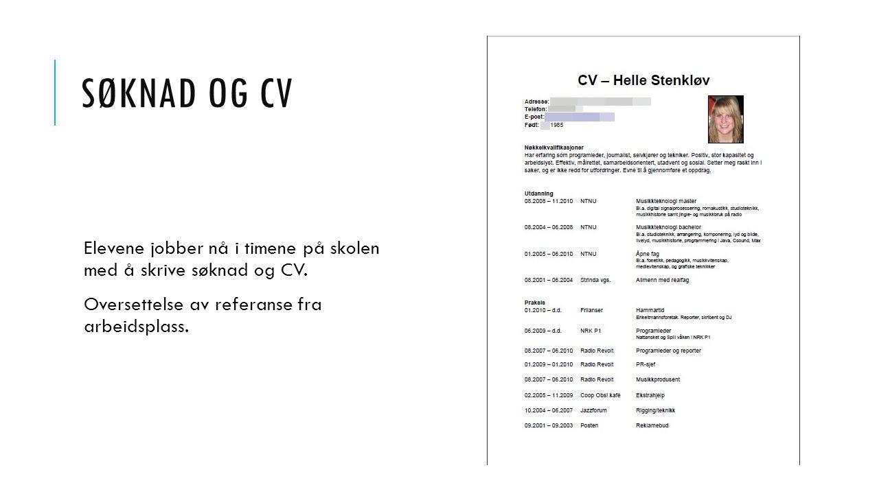 SØKNAD OG CV Elevene jobber nå i timene på skolen med å skrive søknad og CV. Oversettelse av referanse fra arbeidsplass.