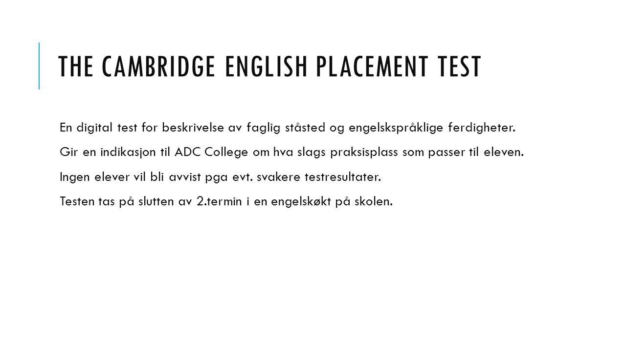 THE CAMBRIDGE ENGLISH PLACEMENT TEST En digital test for beskrivelse av faglig ståsted og engelskspråklige ferdigheter. Gir en indikasjon til ADC Coll