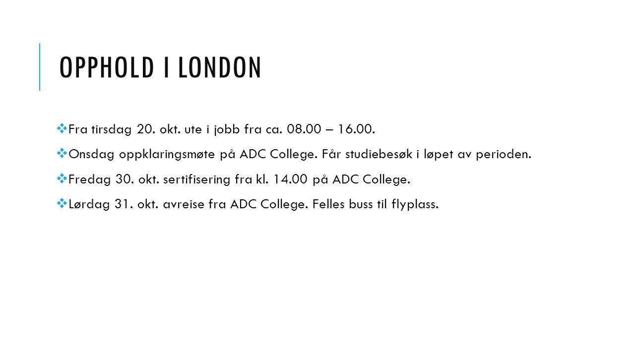 OPPHOLD I LONDON  Fra tirsdag 20. okt. ute i jobb fra ca. 08.00 – 16.00.  Onsdag oppklaringsmøte på ADC College. Får studiebesøk i løpet av perioden