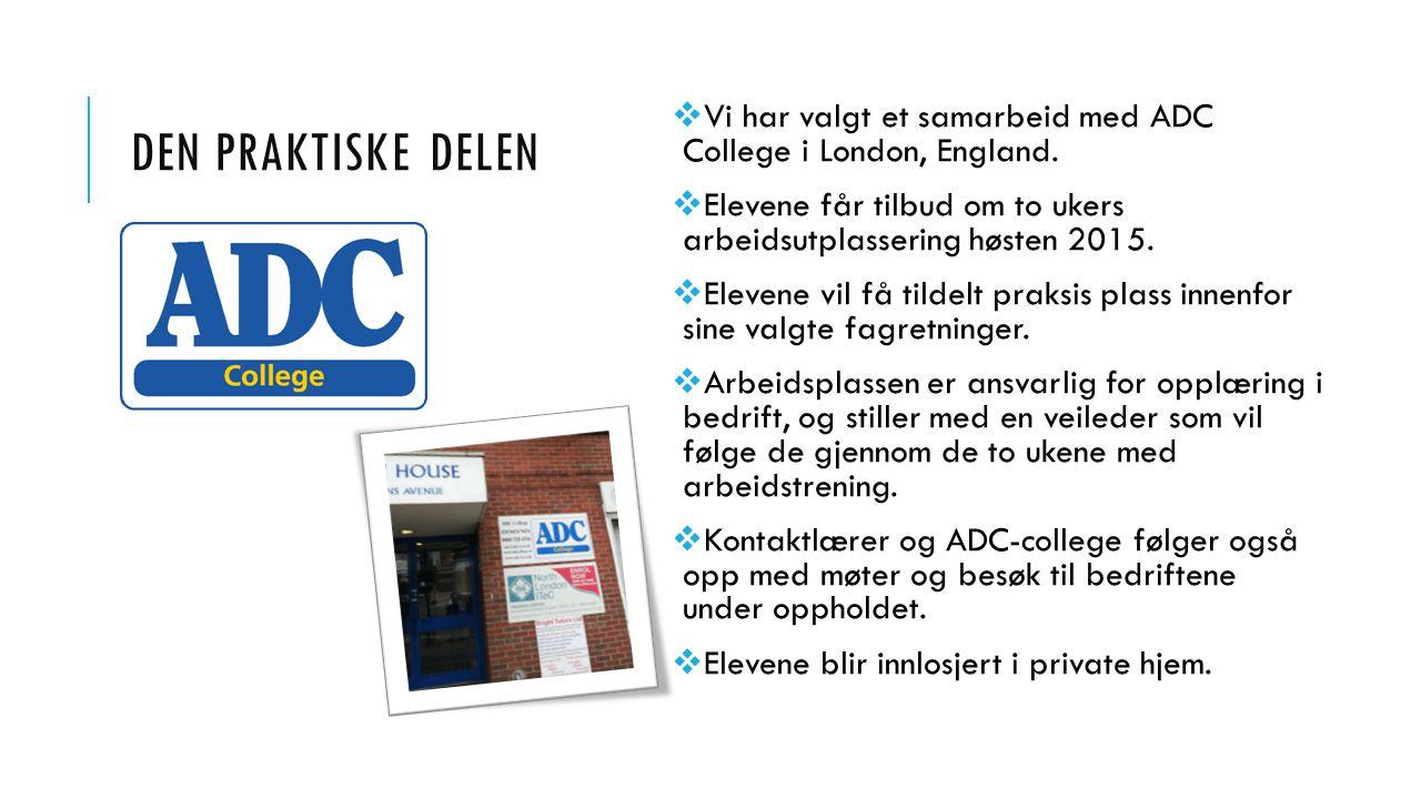 DEN PRAKTISKE DELEN  Vi har valgt et samarbeid med ADC College i London, England.  Elevene får tilbud om to ukers arbeidsutplassering høsten 2015. 