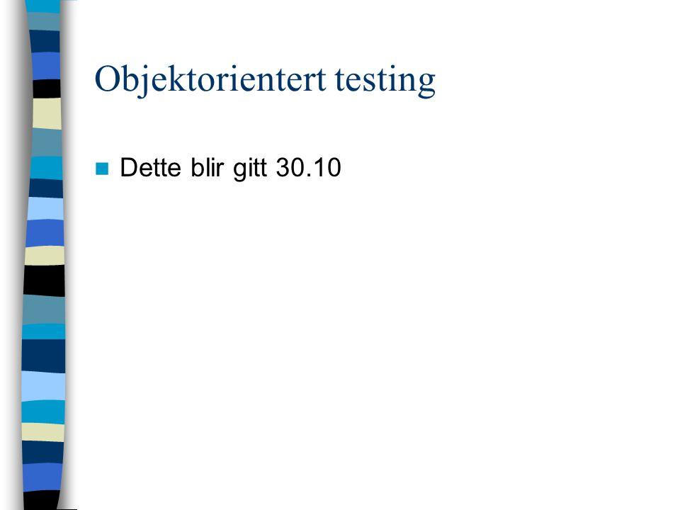 Objektorientert testing Dette blir gitt 30.10