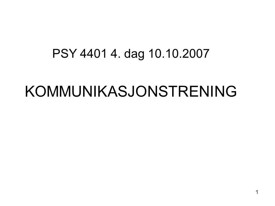 1 PSY 4401 4. dag 10.10.2007 KOMMUNIKASJONSTRENING