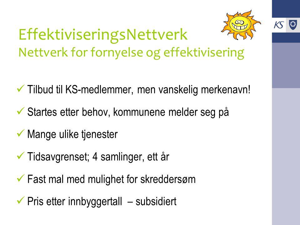 EffektiviseringsNettverk Nettverk for fornyelse og effektivisering Tilbud til KS-medlemmer, men vanskelig merkenavn.
