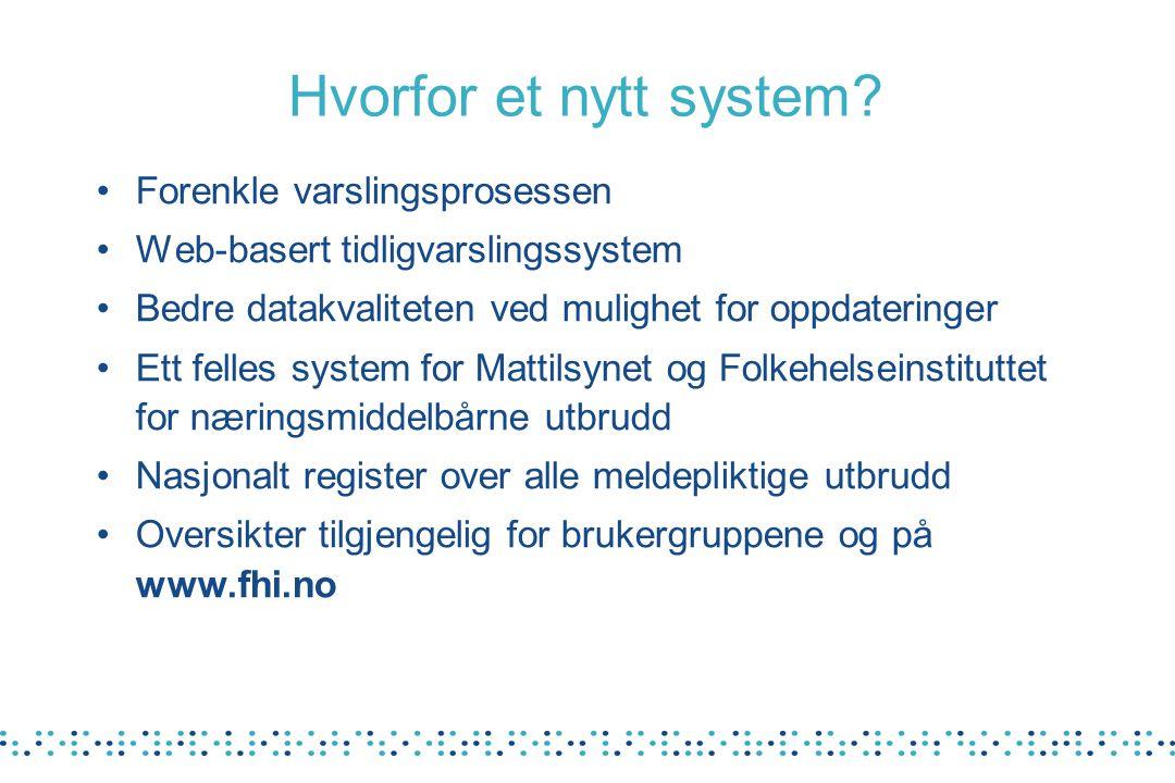 Hvorfor et nytt system? Forenkle varslingsprosessen Web-basert tidligvarslingssystem Bedre datakvaliteten ved mulighet for oppdateringer Ett felles sy