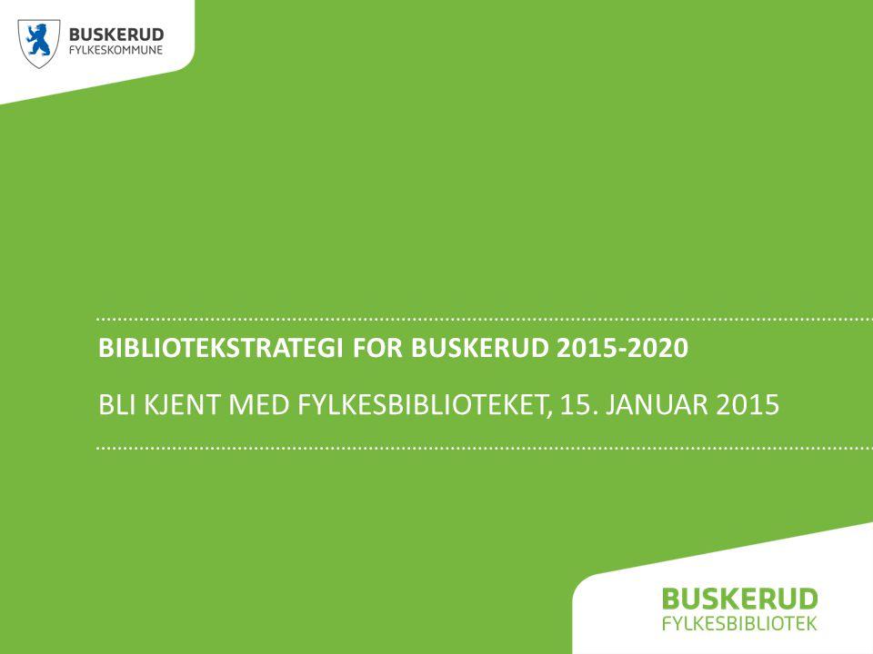 BIBLIOTEKSTRATEGI FOR BUSKERUD 2015-2020 BLI KJENT MED FYLKESBIBLIOTEKET, 15. JANUAR 2015