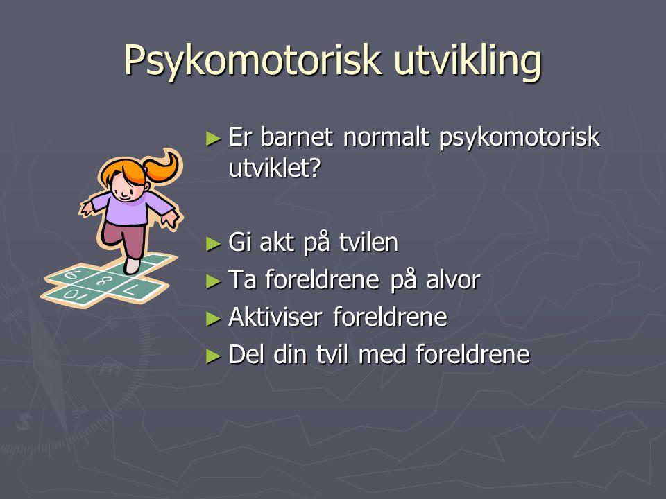 Psykomotorisk utvikling ► Er barnet normalt psykomotorisk utviklet.