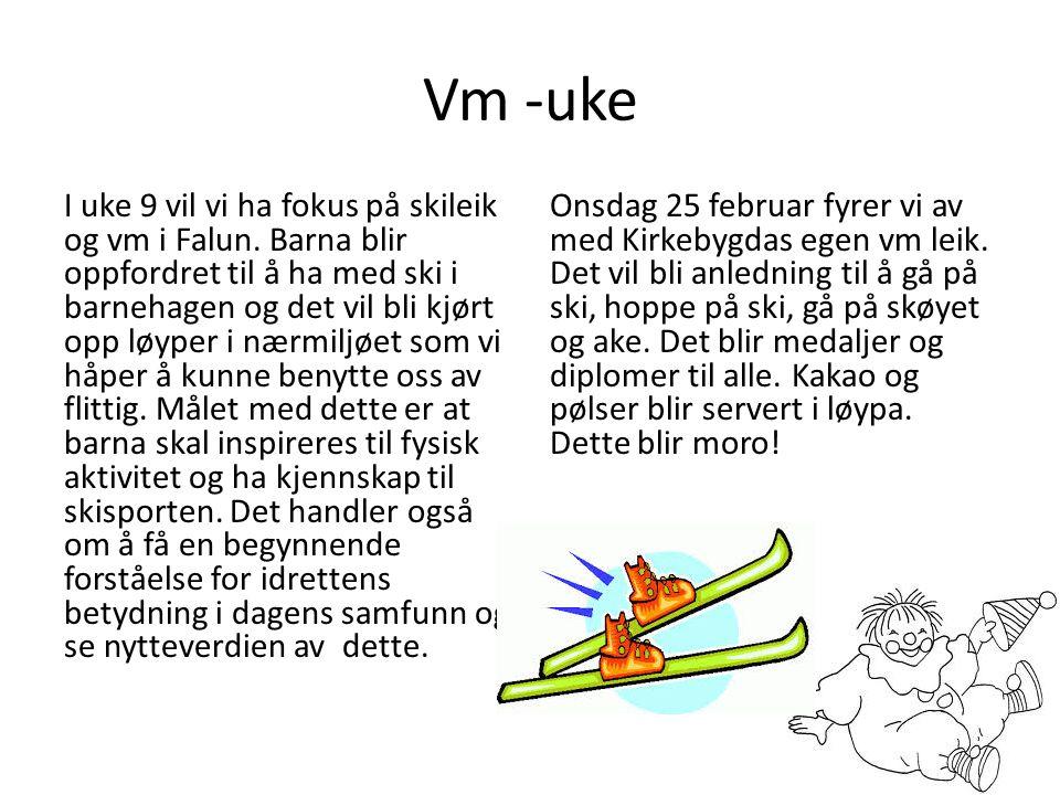Vm -uke I uke 9 vil vi ha fokus på skileik og vm i Falun. Barna blir oppfordret til å ha med ski i barnehagen og det vil bli kjørt opp løyper i nærmil