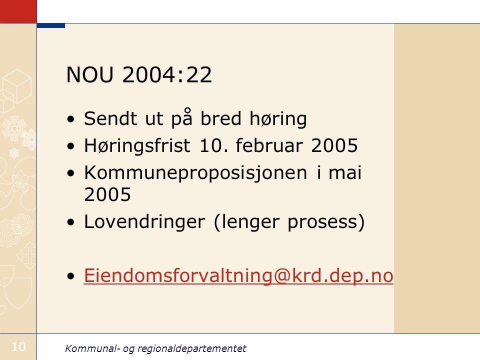 Kommunal- og regionaldepartementet 10 NOU 2004:22 Sendt ut på bred høring Høringsfrist 10.