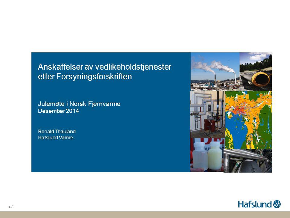 s.1 Anskaffelser av vedlikeholdstjenester etter Forsyningsforskriften Julemøte i Norsk Fjernvarme Desember 2014 Ronald Thauland Hafslund Varme