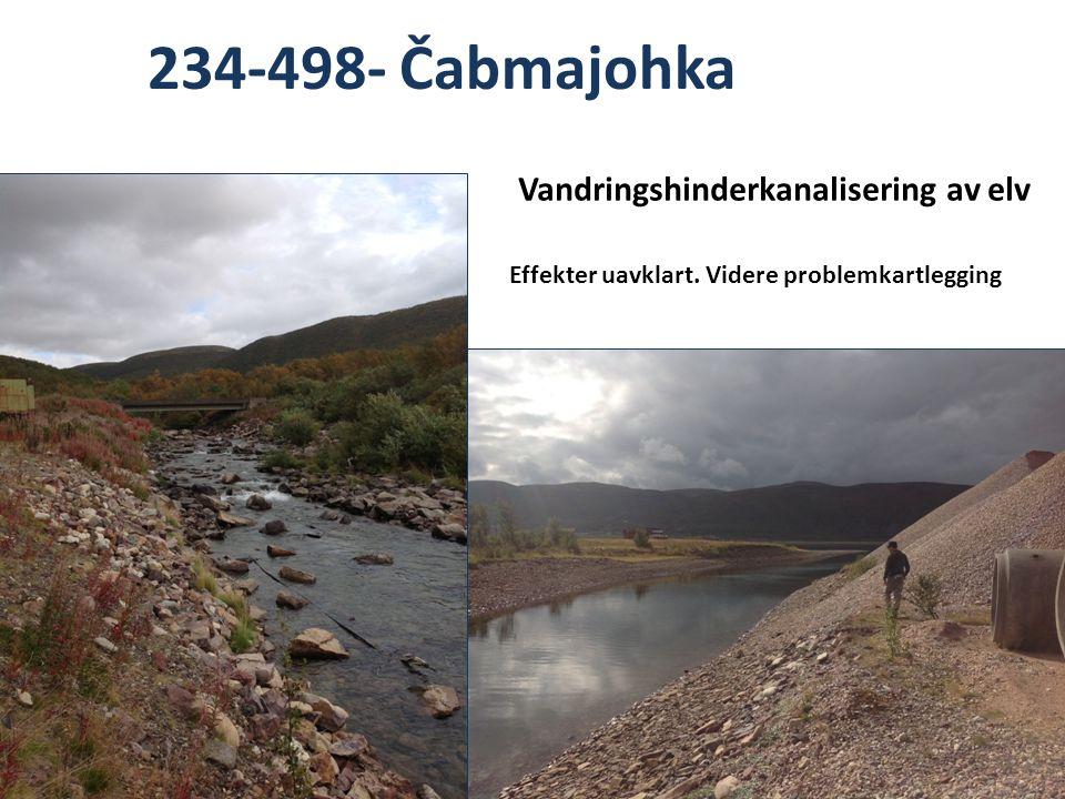 234-498- Čabmajohka Vandringshinderkanalisering av elv Effekter uavklart. Videre problemkartlegging