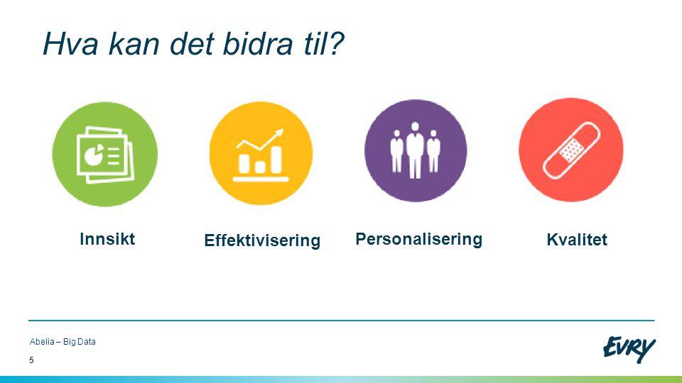 5 Abelia – Big Data Hva kan det bidra til? Personalisering Innsikt Effektivisering Kvalitet