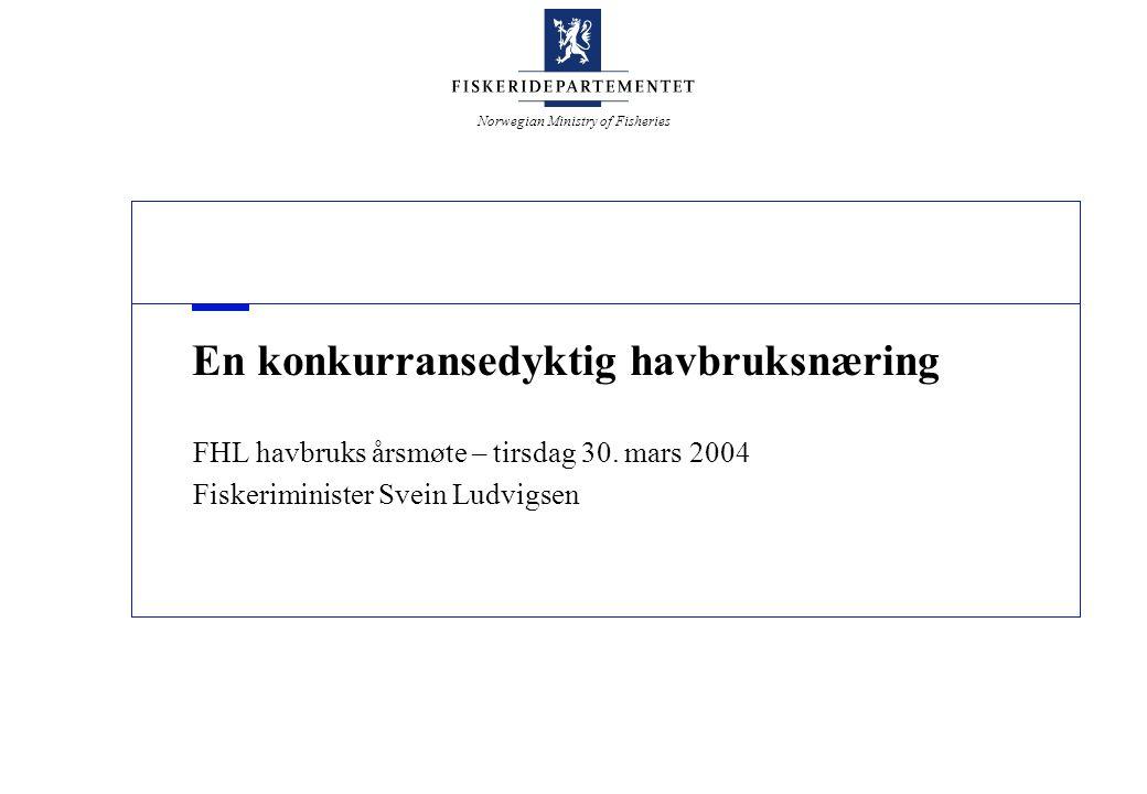 Norwegian Ministry of Fisheries En konkurransedyktig havbruksnæring FHL havbruks årsmøte – tirsdag 30.