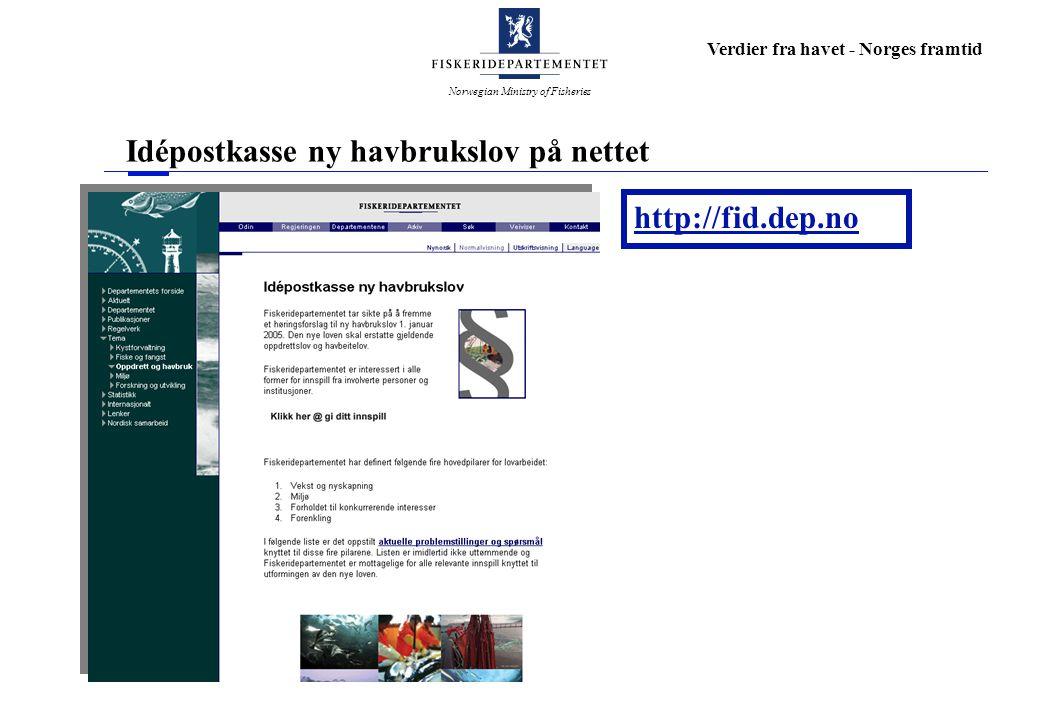 Norwegian Ministry of Fisheries Verdier fra havet - Norges framtid Idépostkasse ny havbrukslov på nettet http://fid.dep.no