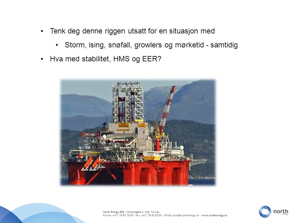 North Energy ASA, Markedsgata 3, Alta, Norway. Phone: (+47) 78 60 79 50 · Fax: (+47) 78 60 83 50 · E-Mail: post@northenergy.no · www.northenergy.no Te