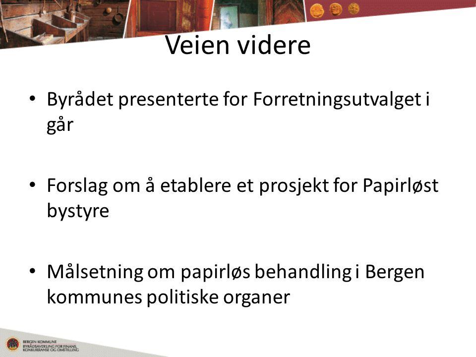 Veien videre Byrådet presenterte for Forretningsutvalget i går Forslag om å etablere et prosjekt for Papirløst bystyre Målsetning om papirløs behandling i Bergen kommunes politiske organer