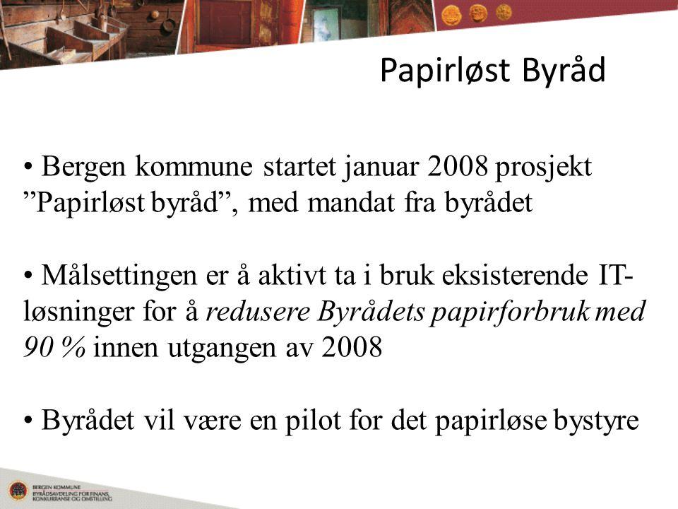 Papirløst Byråd Bergen kommune startet januar 2008 prosjekt Papirløst byråd , med mandat fra byrådet Målsettingen er å aktivt ta i bruk eksisterende IT- løsninger for å redusere Byrådets papirforbruk med 90 % innen utgangen av 2008 Byrådet vil være en pilot for det papirløse bystyre