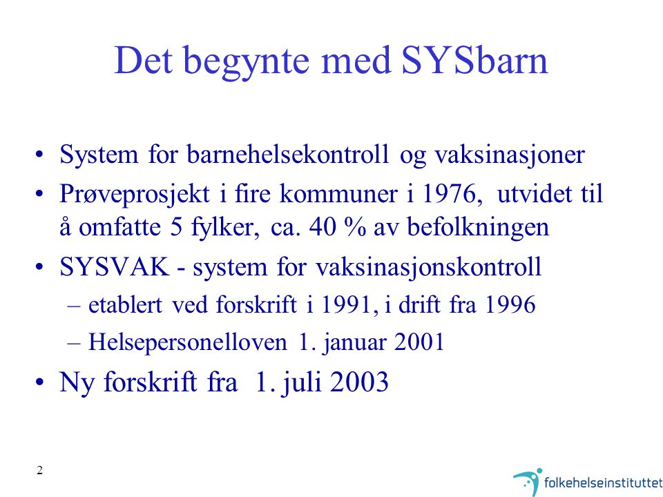 2 Det begynte med SYSbarn System for barnehelsekontroll og vaksinasjoner Prøveprosjekt i fire kommuner i 1976, utvidet til å omfatte 5 fylker, ca.
