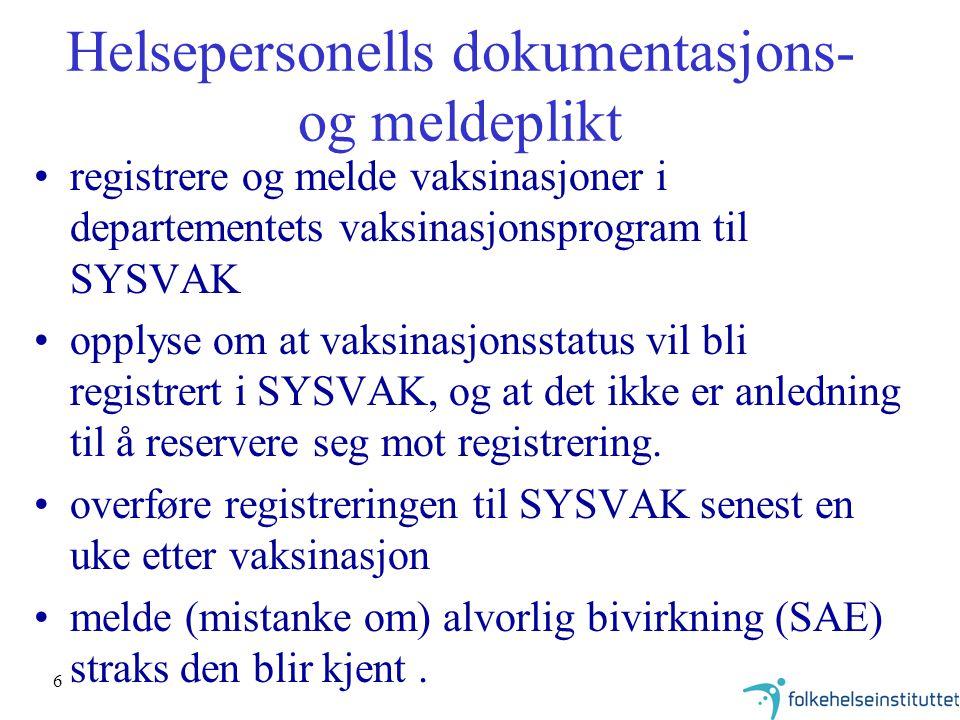 6 Helsepersonells dokumentasjons- og meldeplikt registrere og melde vaksinasjoner i departementets vaksinasjonsprogram til SYSVAK opplyse om at vaksinasjonsstatus vil bli registrert i SYSVAK, og at det ikke er anledning til å reservere seg mot registrering.