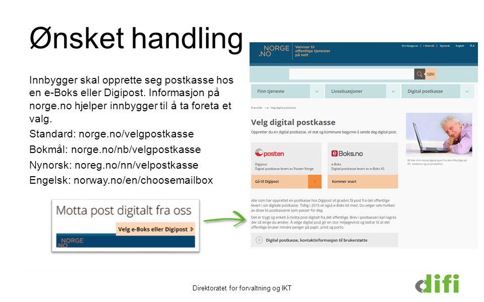 Ønsket handling Innbygger skal opprette seg postkasse hos en e-Boks eller Digipost. Informasjon på norge.no hjelper innbygger til å ta foreta et valg.