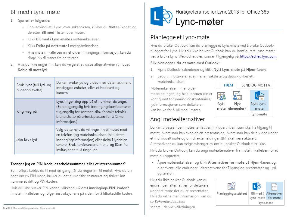 Dele skrivebordet eller et program Under et Lync-møte kan du dele skrivebordet eller et bestemt program.