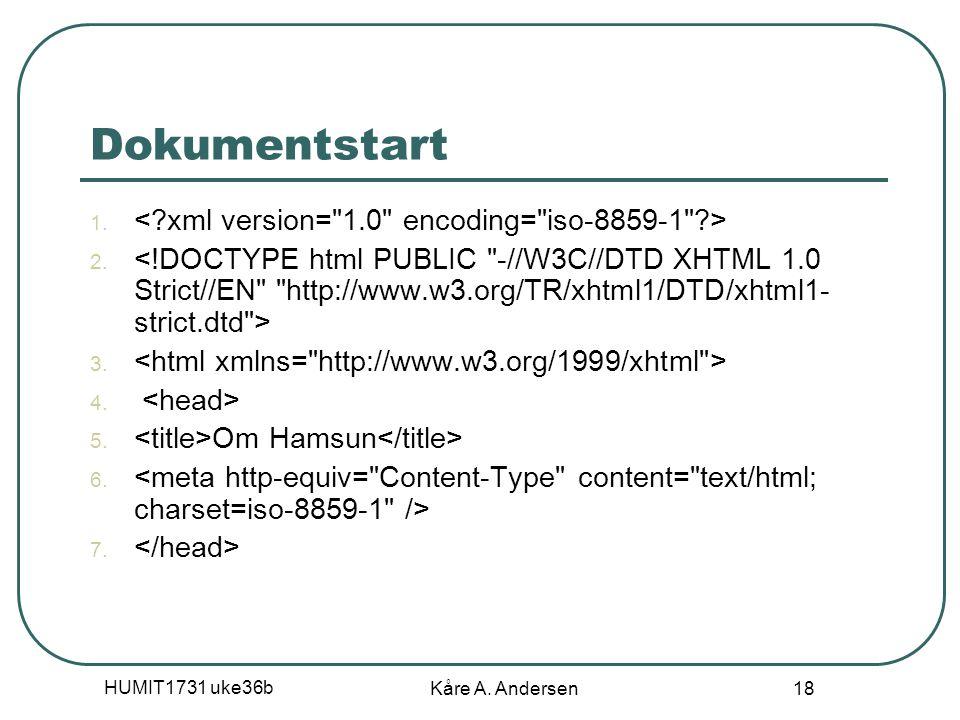 HUMIT1731 uke36b Kåre A. Andersen 18 Dokumentstart 1. 2. 3. 4. 5. Om Hamsun 6. 7.